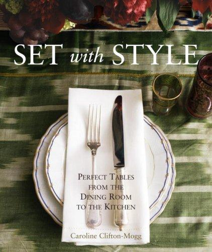 Set with Style: Perfect Tables from the Dining Room to the Kitchen, Clifton-Mogg, Caroline
