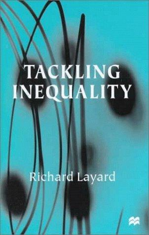 Tackling inequality by P. R. G. Layard