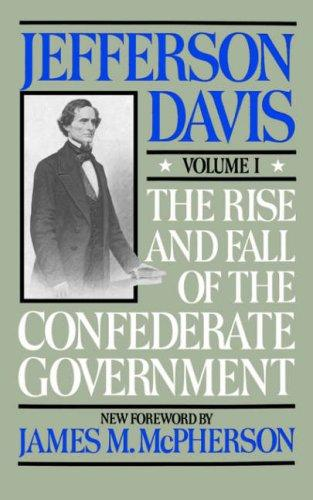 The Rise and Fall of the Confederate Government, Volume I (Rise & Fall of the Confederate Government), Davis, Jefferson