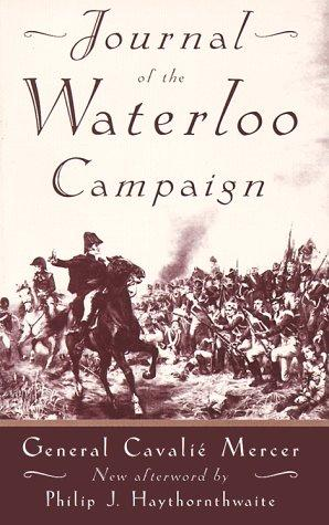 Download Journal of the Waterloo campaign kept throughout the campaign of 1815