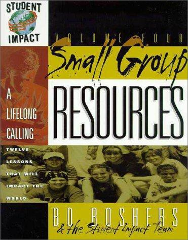 A Lifelong Calling (Small Group Resources Volume Four), Boshers, Bo; Student Impact Team