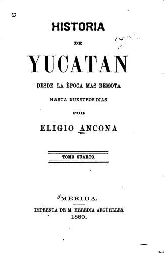 Historia de Yucatan, desde la època más remota hasta nuestros dias