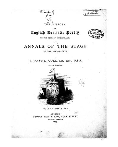 The history of English dramatic poetry to the time of Shakespeare: and Annals of the stage to the restoration.
