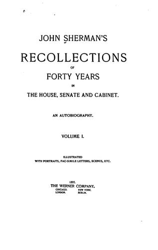 John Sherman's Recollections of forty years in the House, Senate and cabinet.
