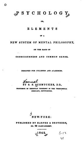 Psychology, or, Elements of a new system of mental philosophy,   on the basis of consciousness and common sense
