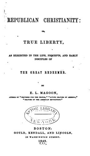 Republican Christianity, or, true liberty, as exhibited in the life, precepts, and early disciples of the Great Redeemer