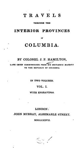 Travels through the interior provinces of Columbia.