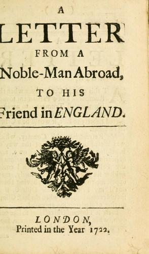A letter from a noble-man abroad, to his friend in England.