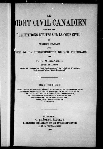 """Download Le droit civil canadien basé sur les """"Répétitions écrites sur le code civil"""" de Frédéric Mourlon, avec revue de la jurisprudence de nos tribunaux"""
