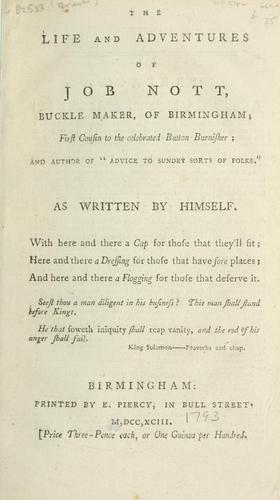 """The life and adventures of Job Nott, buckle maker of Birmingham, first cousin to the celebrated button burnisher, and author of """"Advice to sundry sorts of folks"""""""