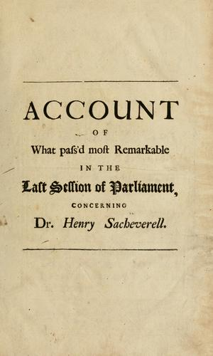 An impartial account of what pass'd most remarkable in the last session of Parliament relating to the case of Dr. Henry Sacheverell …
