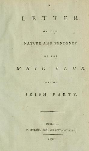 Download A letter on the nature and tendency of the Whig Club and of Irish party.