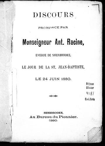 Discours prononcé par Monseigneur Ant. Racine, évêque de Sherbrooke, le jour de la St. Jean-Baptiste, le 24 juin, 1880