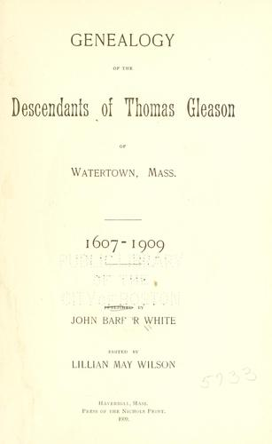 Genealogy of the descendants of Thomas Gleason of Watertown, Mass. 1607-1909 by John Barber White