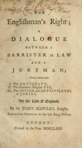 The Englishman's right: a dialogue between a barrister at law and a juryman; plainly setting forth, I. the antiquity, II. the excellent designed use, III. the office and just privileges of juries, by the law of England