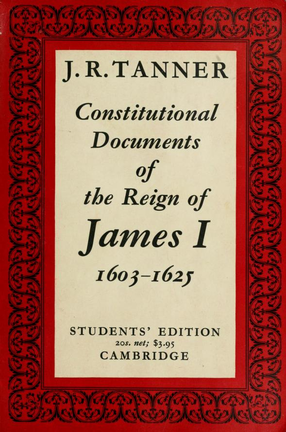 Constitutional documents of the reign of James I by J. R. Tanner