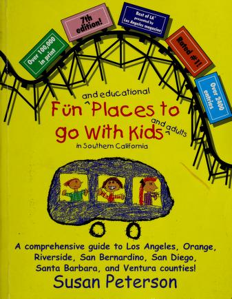 Cover of: Fun and educational places to go with kids and adults in Southern California | Susan Peterson