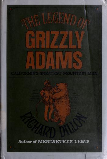 The legend of Grizzly Adams by Richard H. Dillon