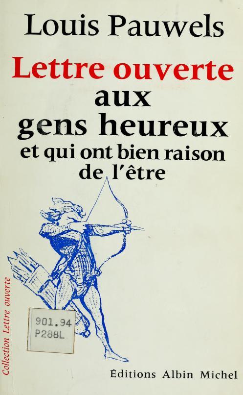 Lettre ouverte aux gens heureux by Pauwels, Louis