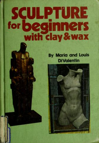 Cover of: Sculpture for beginners with clay & wax by Maria Messuri DiValentin