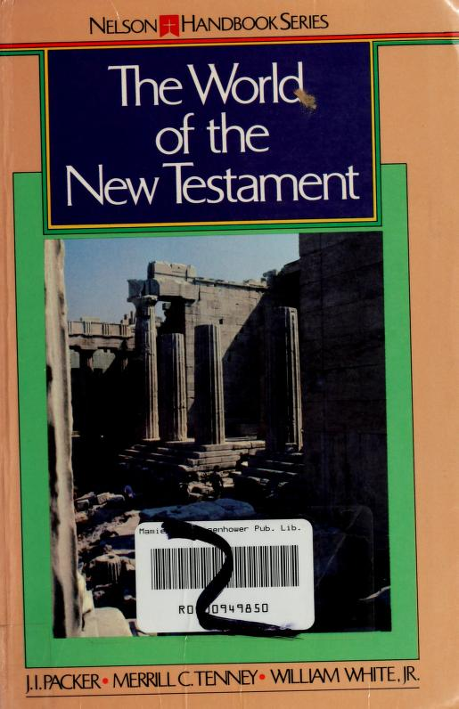 The World of the New Testament by edited by James I. Packer, Merrill C. Tenney, William White, Jr.