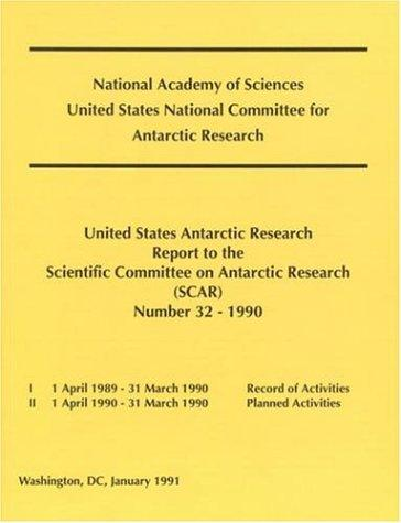 The United States Antarctic Research Report to the Scientific Committee on Antarctic Research (SCAR): Number 32 - 1990 (Scar 1 April 1989-31 March 1990) by National Research Council.