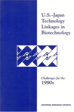 U.S.-Japan Technology Linkages in Biotechnology by National Research Council.