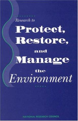 Research to Protect, Restore, and Manage the Environment by National Research Council.