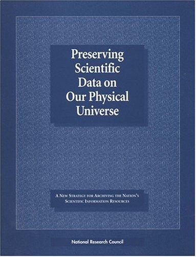 Preserving Scientific Data on Our Physical Universe by National Research Council.