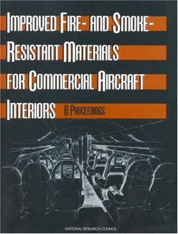 Improved Fire- and Smoke-Resistant Materials for Commercial Aircraft Interiors by National Research Council.