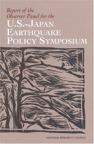 Report of the Observer Panel for the U.S.-Japan Earthquake Policy Symposium by National Research Council.