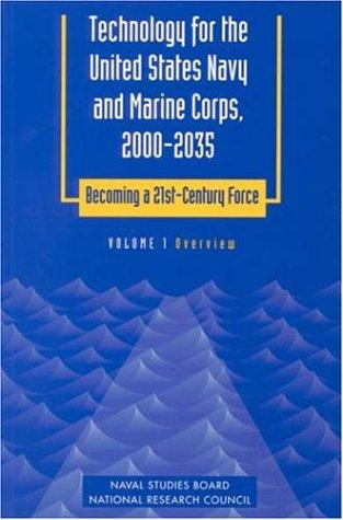 Technology for the United States Navy and Marine Corps, 2000-2035 Becoming a 21st-Century Force: Volume 1 by National Research Council.