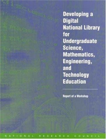 Developing a Digital National Library for Undergraduate Science, Mathematics, Engineering and Technology Education by National Research Council.