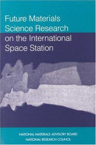 Future Materials Science Research on the International Space Station by National Research Council.