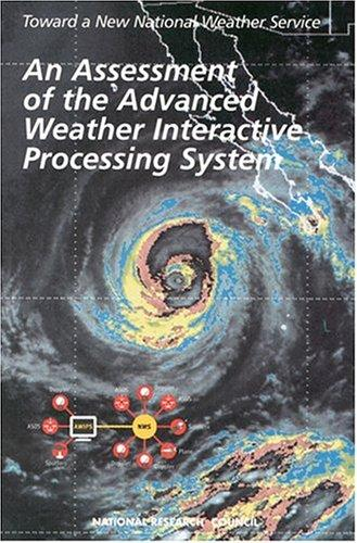 An Assessment of the Advanced Weather Interactive Processing System by National Research Council (U.S.)