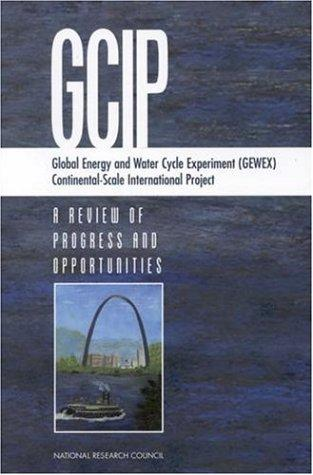 Global Energy and Water Cycle Experiment (GEWEX) Continental-Scale International Project by National Research Council.