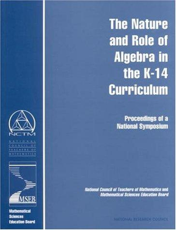 The Nature and Role of Algebra in the K-14 Curriculum by National Research Council.