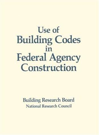 Use of Building Codes in Federal Agency Construction by National Research Council.