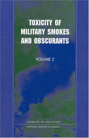 Toxicity of Military Smokes and Obscurants, Volume 2 (Plenum Series in Social/Clinical Psychology) by National Research Council.