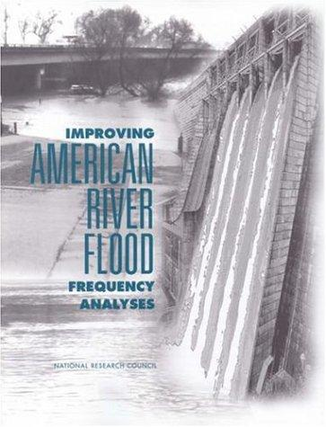 Improving American River Flood Frequency Analyses (Compass Series) by National Research Council.