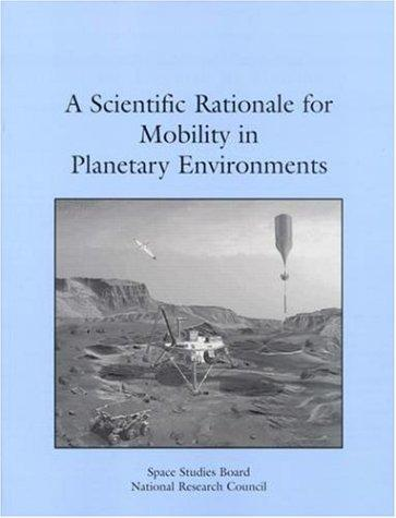 A Scientific Rationale for Mobility in Planetary Environments (Compass Series) by National Research Council.