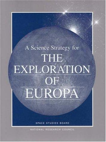 A Science Strategy for the Exploration of Europa (Compass Series) by National Research Council.