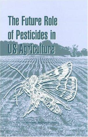 The Future Role of Pesticides in U.S. Agriculture by National Research Council.