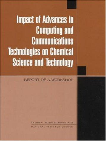 Impact of Advances in Computing and Communications Technologies on Chemical Science and Technology by National Research Council.
