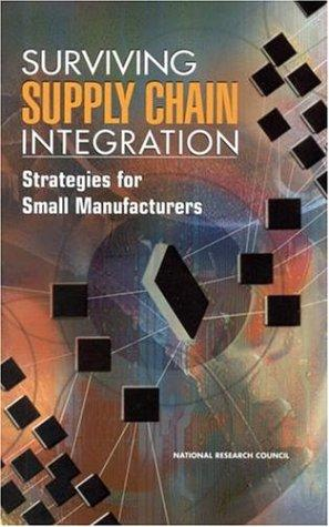 Surviving Supply Chain Integration by National Research Council.