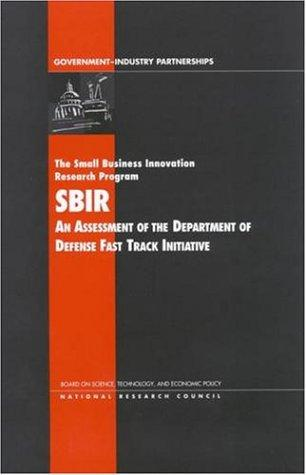 The Small Business Innovation Research Program (SBIR): An Assessment of the Department of Defense Fast Track Initiative (Compass Series) (Compass Series) by National Research Council.