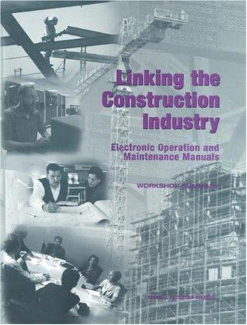Linking the Construction Industry: Electronic Operation and Maintenance Manuals by National Research Council.