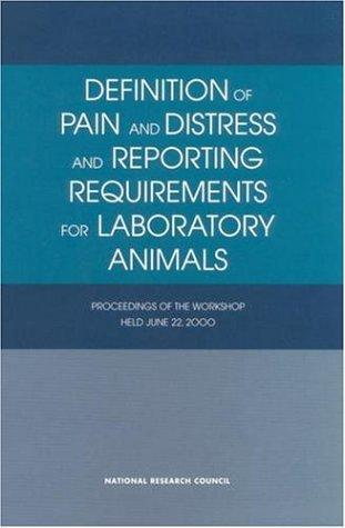 Definition of pain and distress and reporting requirements for laboratory animals by Workshop on Definition of Pain and Distress and Reporting Requirements for Laboratory Animals (2000 Washington, D.C.)