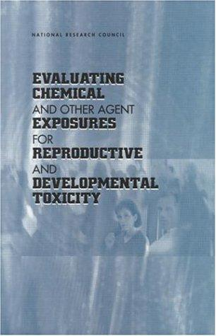 Evaluating Chemical and Other Agent Exposures For Reproductive and Developmental Toxicity by National Research Council.