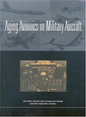 Aging avionics in military aircraft by National Research Council (U.S.). Committee on Aging Avionics in Military Aircraft.